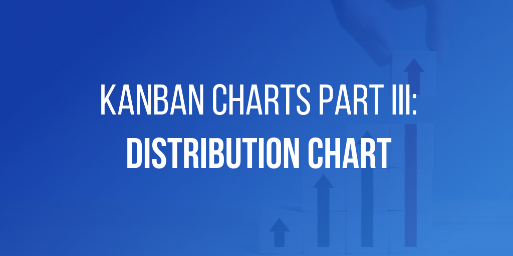 Kanban Charts Part III - Distribution Chart
