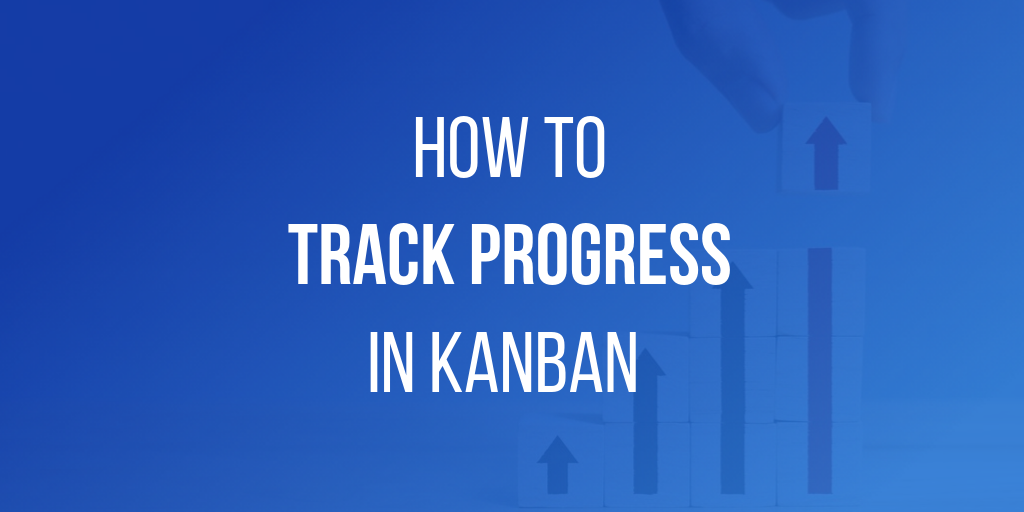 How to Track Progress in Kanban