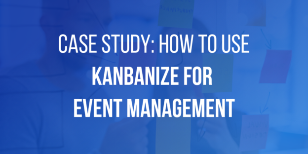 Case Study: How to Use Kanbanize for Event Management