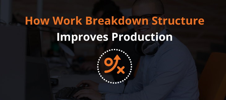 How Work Breakdown Structure Improves Production