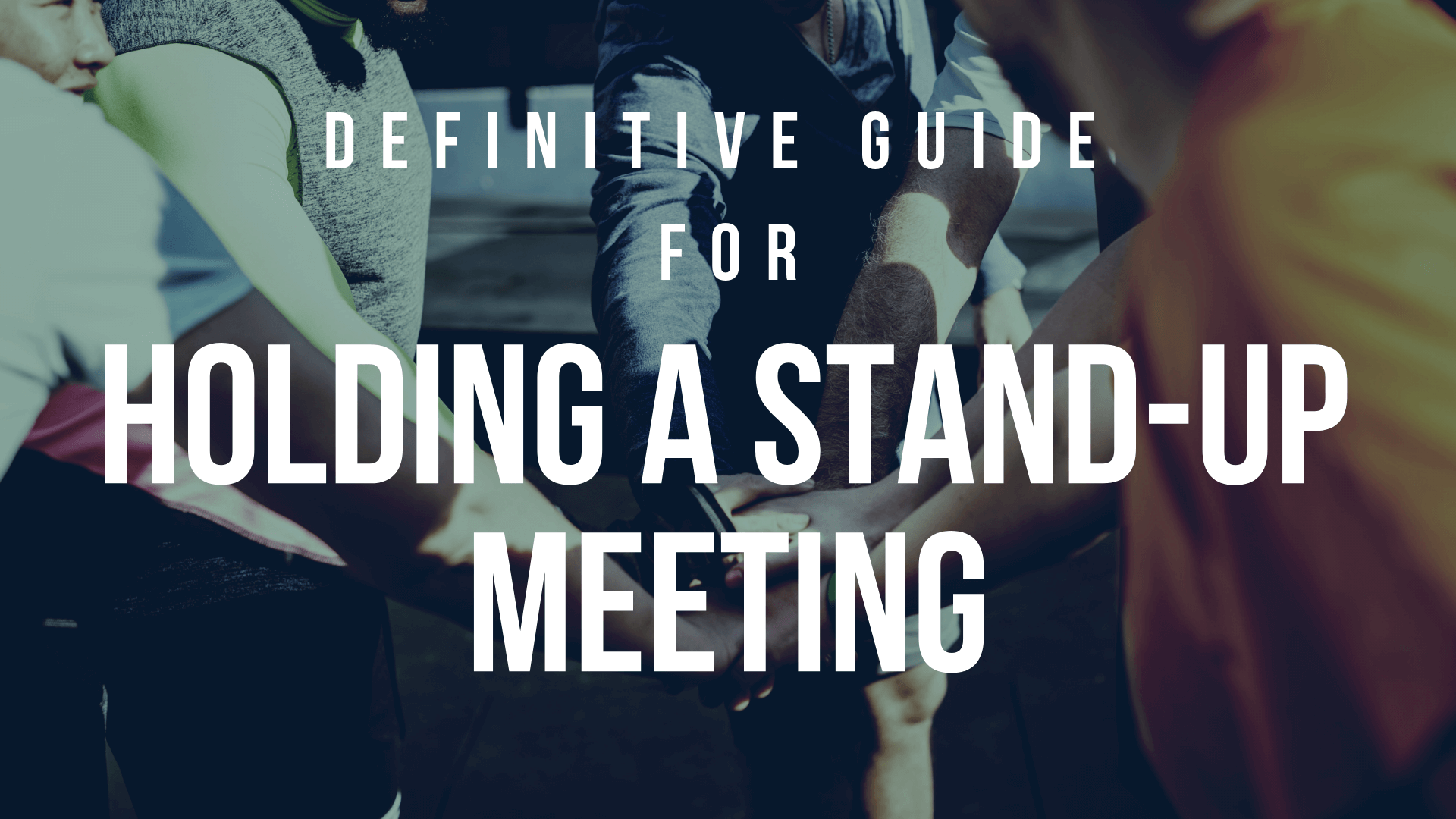 Definitive Guide to Stand-up meetings