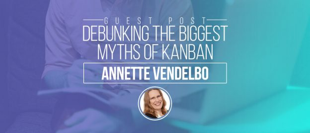 Debunking the biggest myths of Kanban - Annete Vendelbo