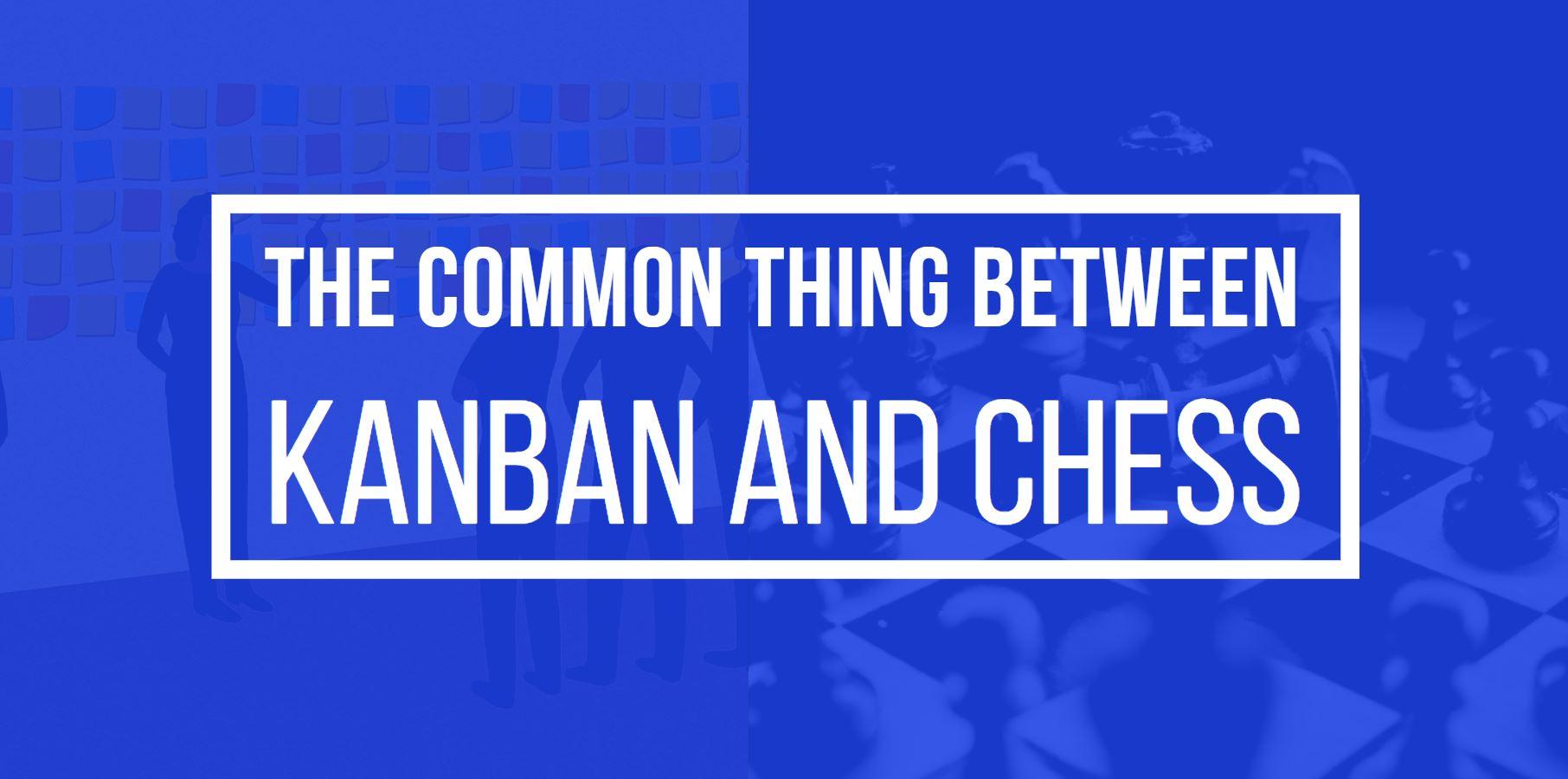 kanban and chess
