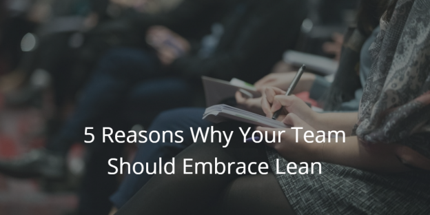 5 Reasons Why Your Team Should Embrace Lean