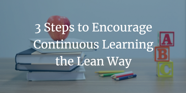 3 Steps to Encourage Continuous Learning the Lean Way