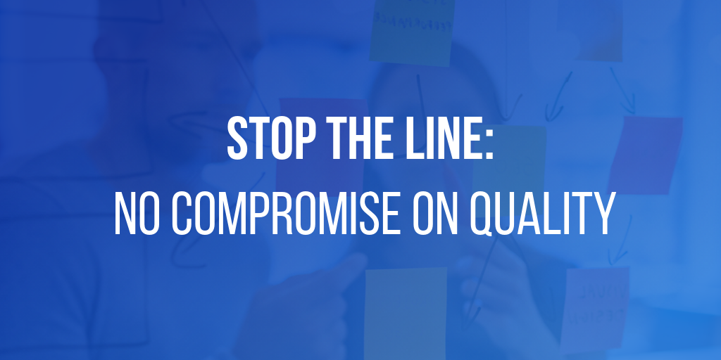 Stop the Line - No Compromise on Quality