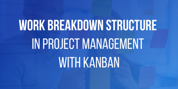 Work Breakdown Structure in Project Management with Kanban