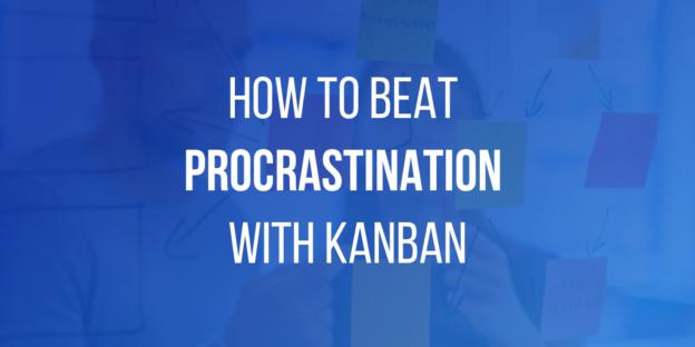 Your Procrastination Helper: How to Beat Procrastination with Kanban