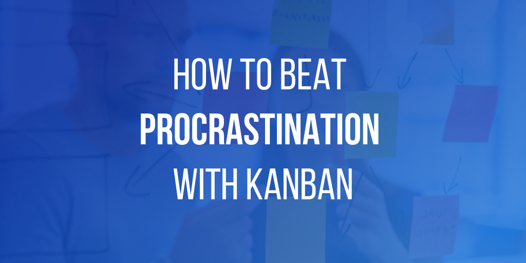 Your Procrastination Helper: How to Beat Procrastination with Kanban