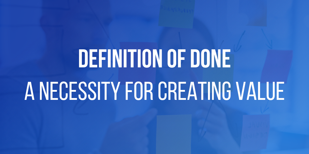 Definition of Done - A Necessity for Creating Value