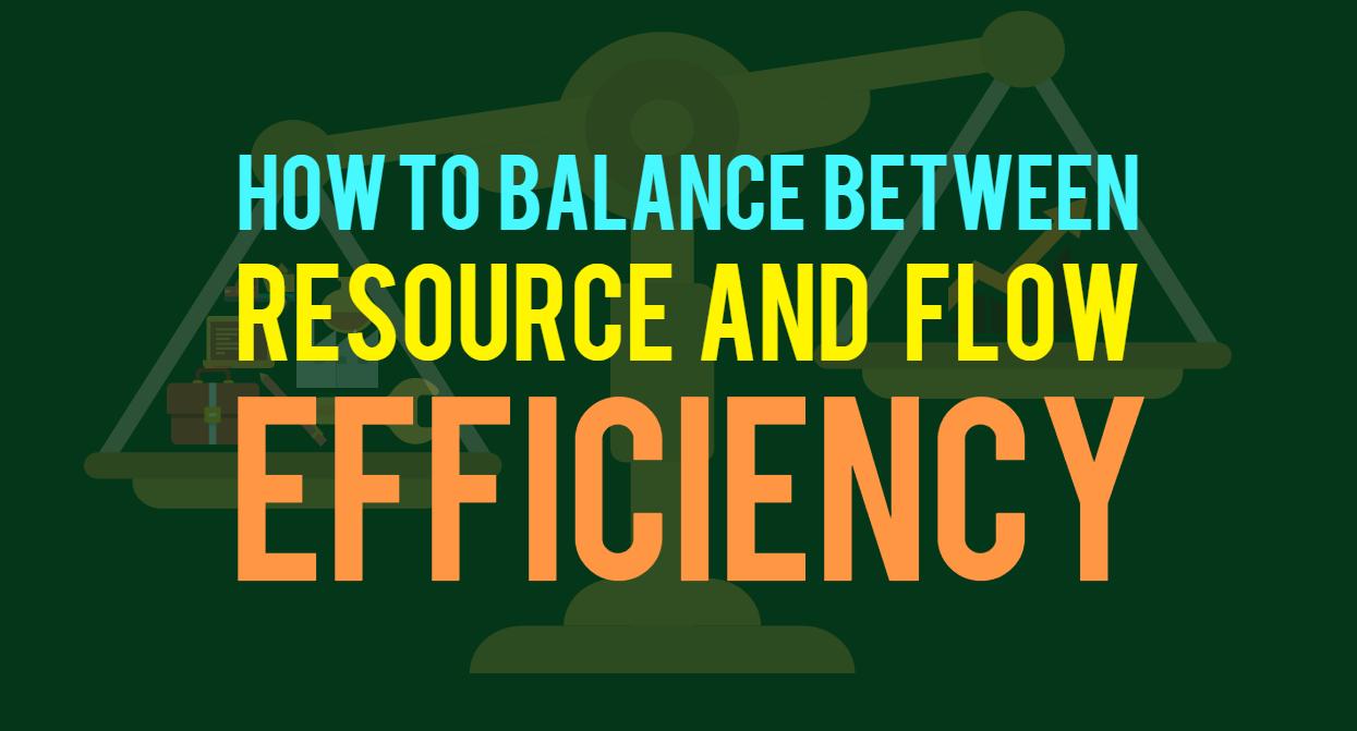 Balance between flow efficiency and resource