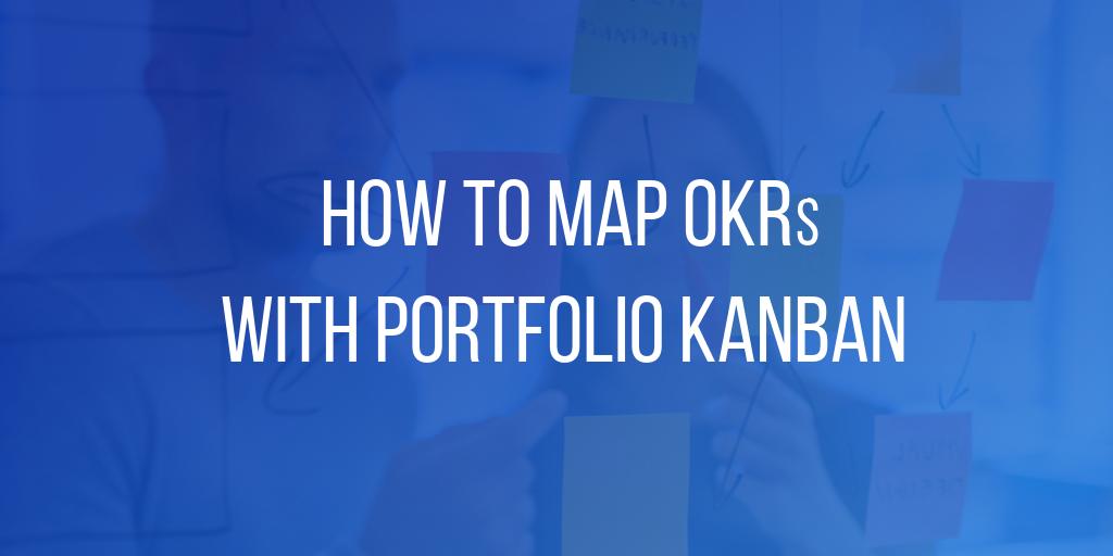 How to Map OKRs with Portfolio Kanban