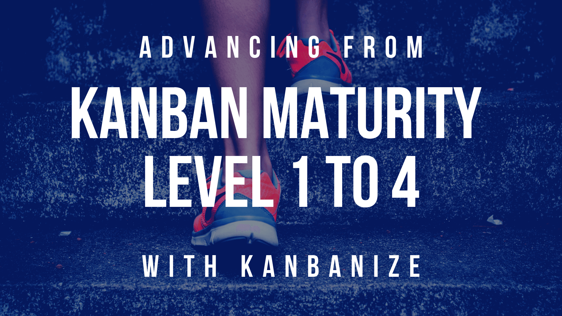 Advancing from Kanban Maturity level 1 to 4 with Kanbanize