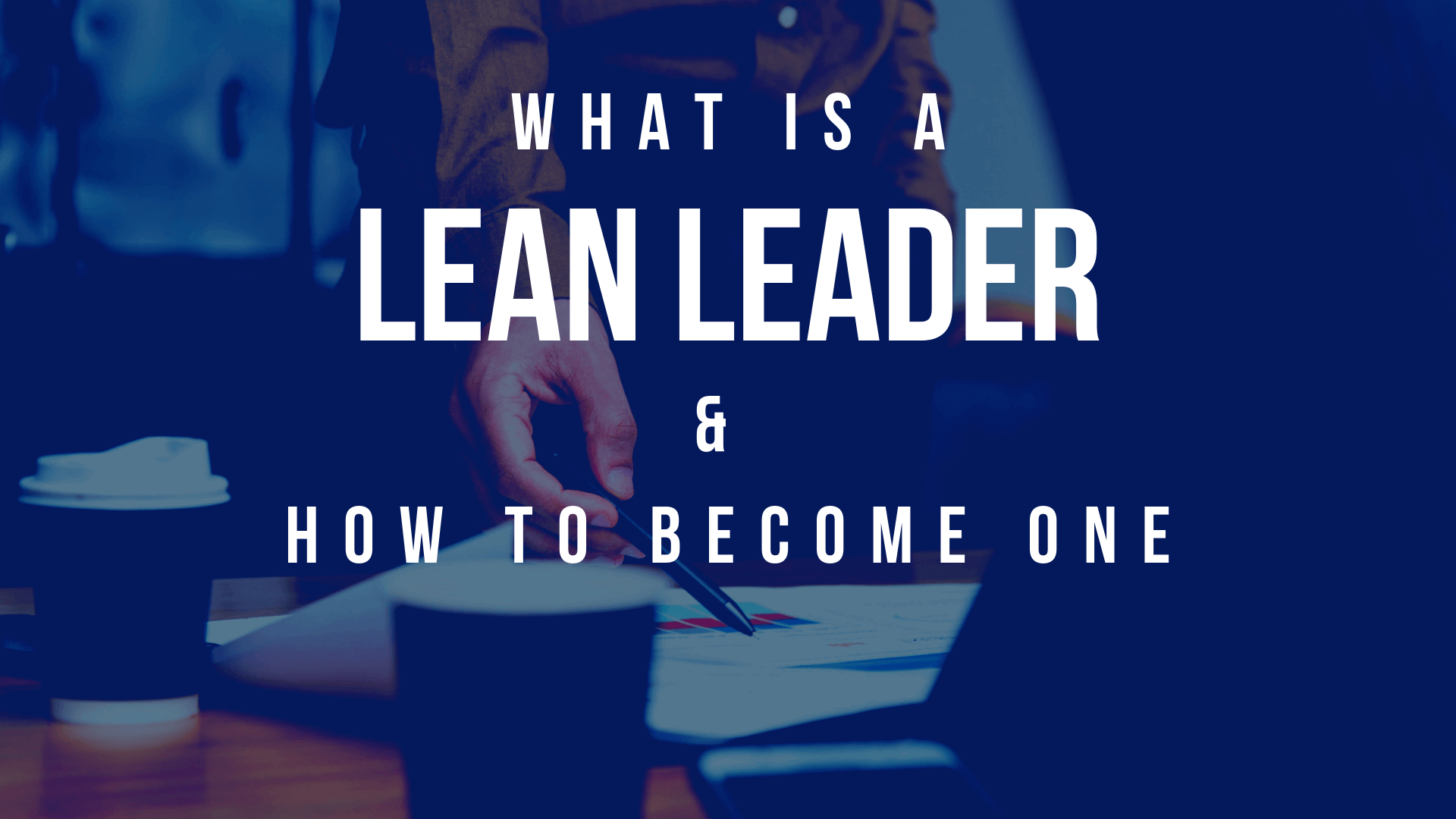 What is a Lean Leader and How to Become One