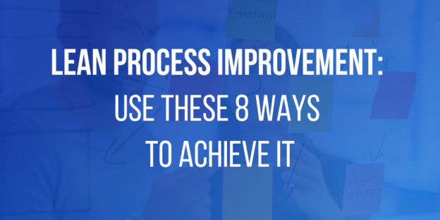 Lean Process Improvement: Use These 8 Ways to Achieve It