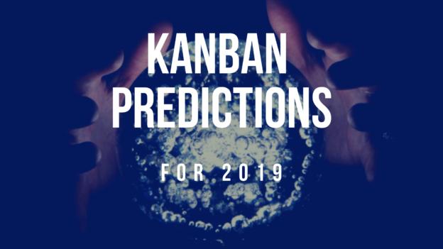 Kanban Predictions for 2019