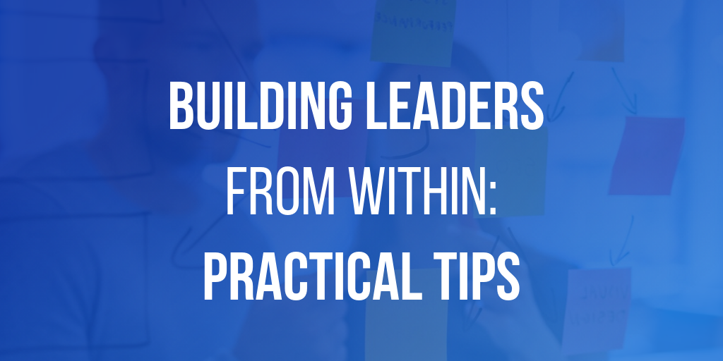 Building Leaders From Within - Practical Tips