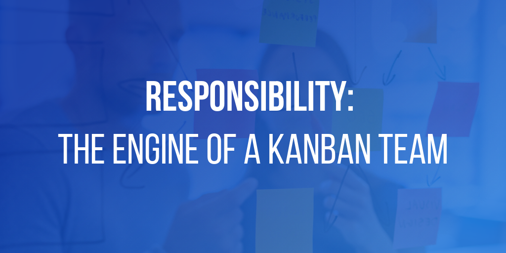 Responsibility: The Engine of a Kanban Team