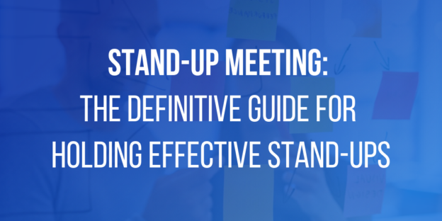 Stand-up Meeting: The Definitive Guide for Holding Effective Stand-ups