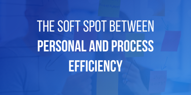 The Soft Spot Between Personal and Process Efficiency