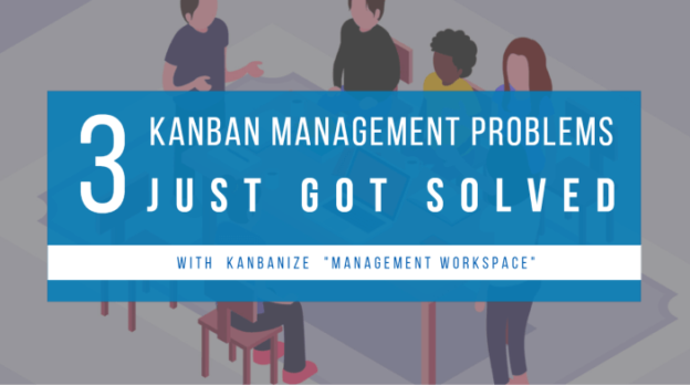 3 Kanban Management Problems Just Got Solved