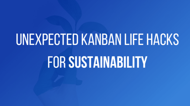 Unexpected Kanban life hacks for sustainability