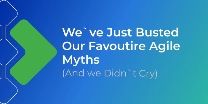 We've Just Busted Our Favorite Agile Myths (and We Didn't Cry)
