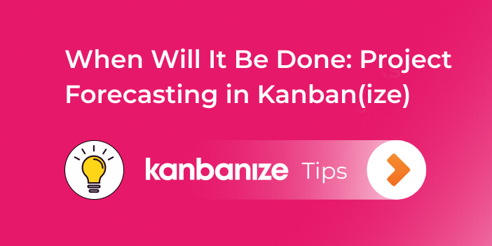 forecasting projects with kanban and kanbanize