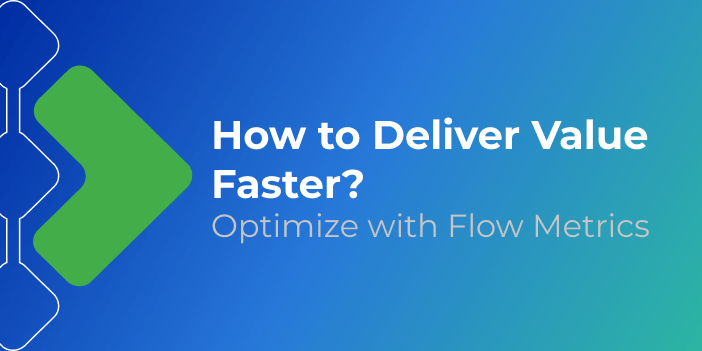 How to deliver value faster with Flow metrics?