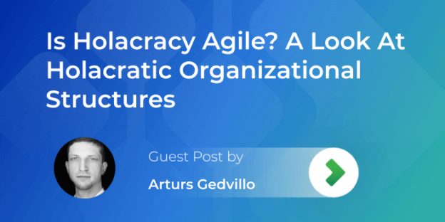 explaining if holacracy is agile and taking a look at holacratic organizational structures
