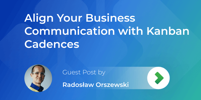 how to align business communication with regular cadences in Kanban